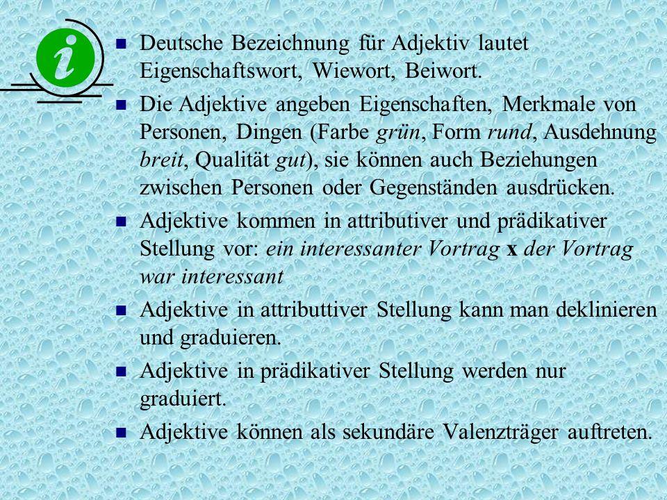 Deutsche Bezeichnung für Adjektiv lautet Eigenschaftswort, Wiewort, Beiwort.