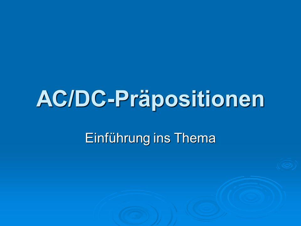 AC/DC-Präpositionen Einführung ins Thema