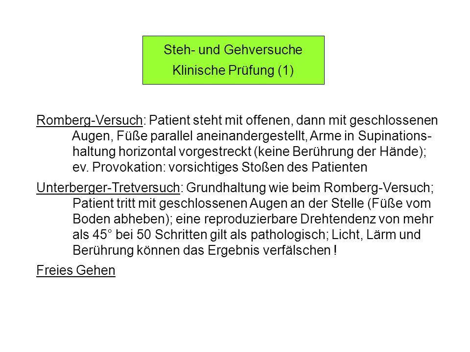 Steh- und Gehversuche Klinische Prüfung (1) Romberg-Versuch: Patient steht mit offenen, dann mit geschlossenen.