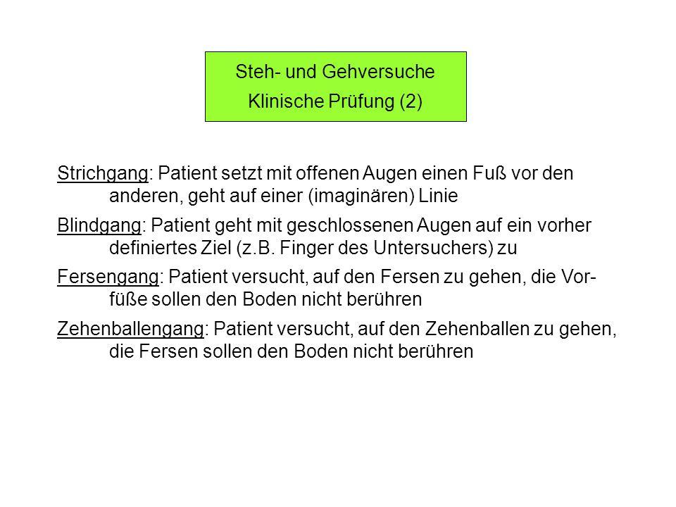 Steh- und Gehversuche Klinische Prüfung (2) Strichgang: Patient setzt mit offenen Augen einen Fuß vor den.