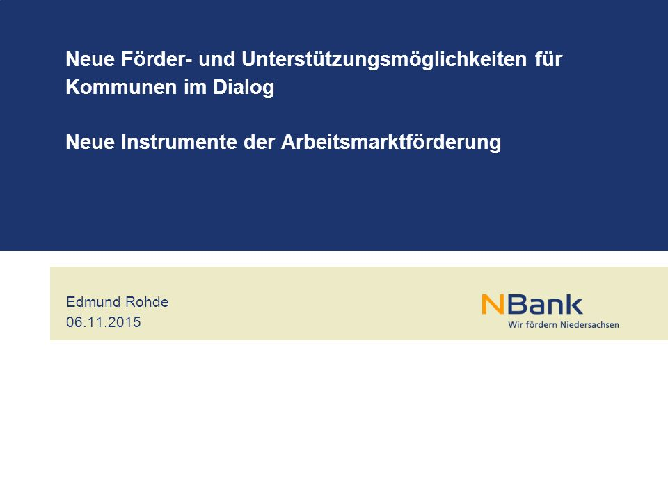 Neue Förder- und Unterstützungsmöglichkeiten für Kommunen im Dialog Neue Instrumente der Arbeitsmarktförderung