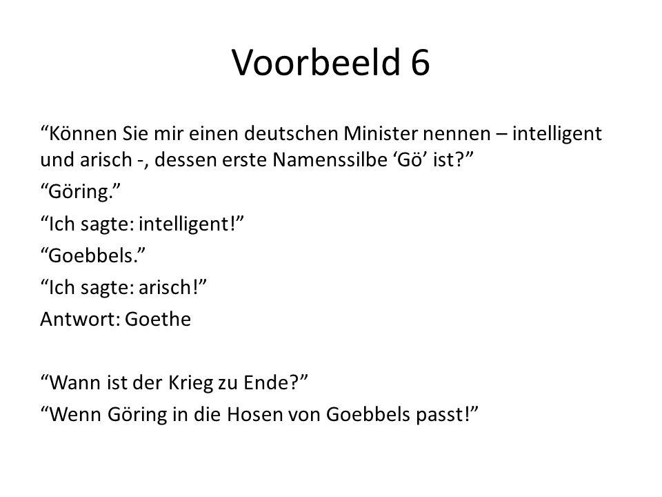 Voorbeeld 6 Können Sie mir einen deutschen Minister nennen – intelligent und arisch -, dessen erste Namenssilbe 'Gö' ist