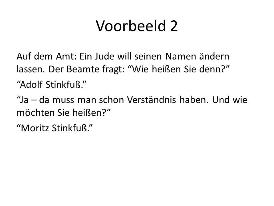 Voorbeeld 2 Auf dem Amt: Ein Jude will seinen Namen ändern lassen. Der Beamte fragt: Wie heißen Sie denn