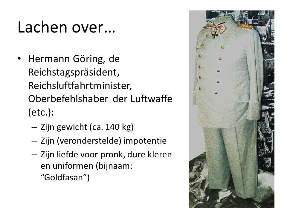 Lachen over… Hermann Göring, de Reichstagspräsident, Reichsluftfahrtminister, Oberbefehlshaber der Luftwaffe (etc.):