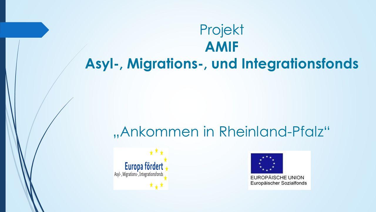 """Projekt AMIF Asyl-, Migrations-, und Integrationsfonds """"Ankommen in Rheinland-Pfalz"""
