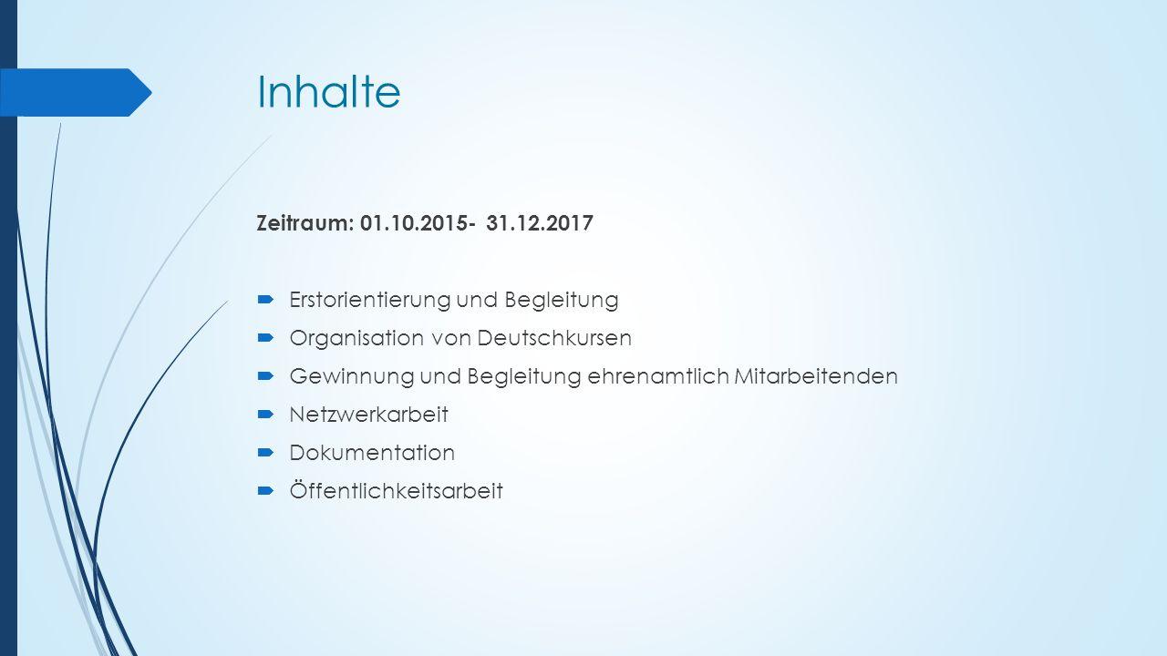 Inhalte Zeitraum: 01.10.2015- 31.12.2017. Erstorientierung und Begleitung. Organisation von Deutschkursen.