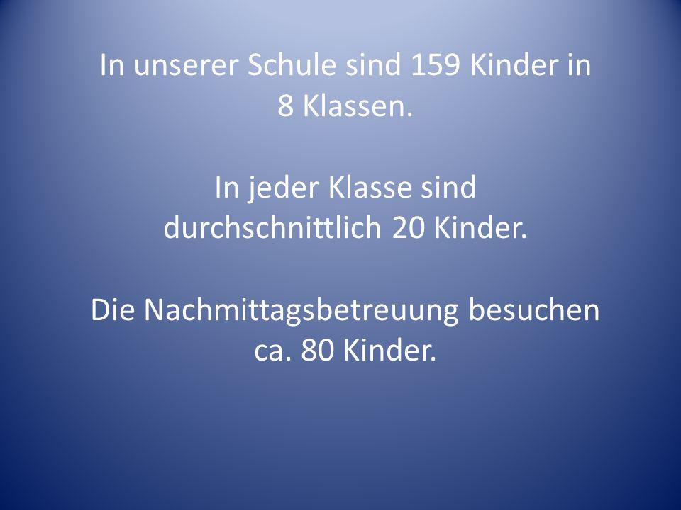 In unserer Schule sind 159 Kinder in 8 Klassen. In jeder Klasse sind
