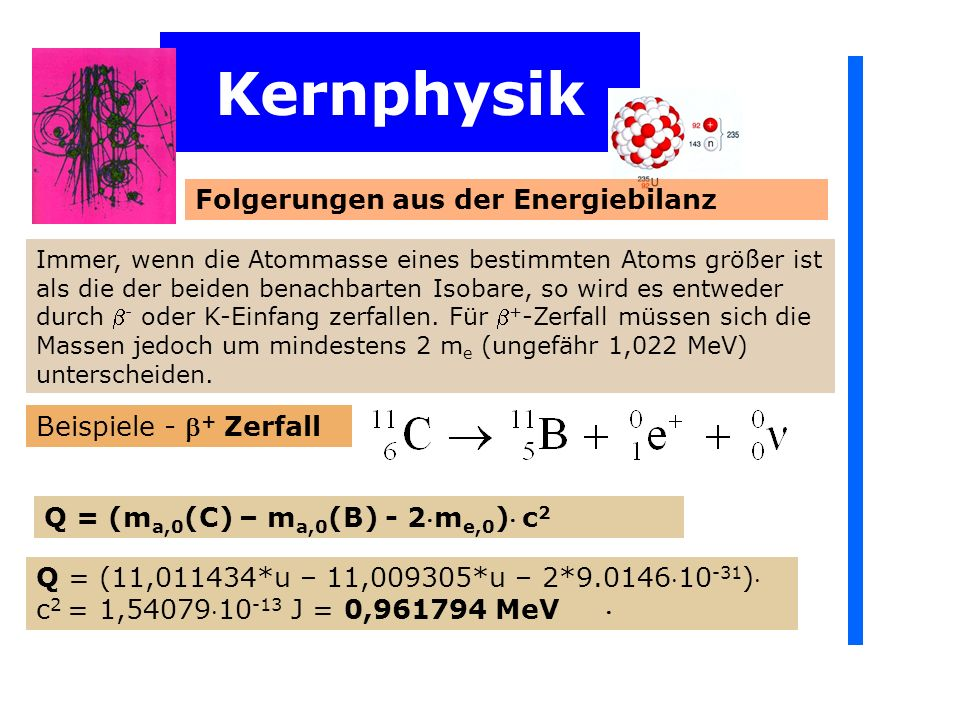 Kernphysik Folgerungen aus der Energiebilanz Beispiele - + Zerfall