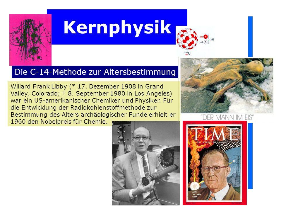 Kernphysik Die C-14-Methode zur Altersbestimmung