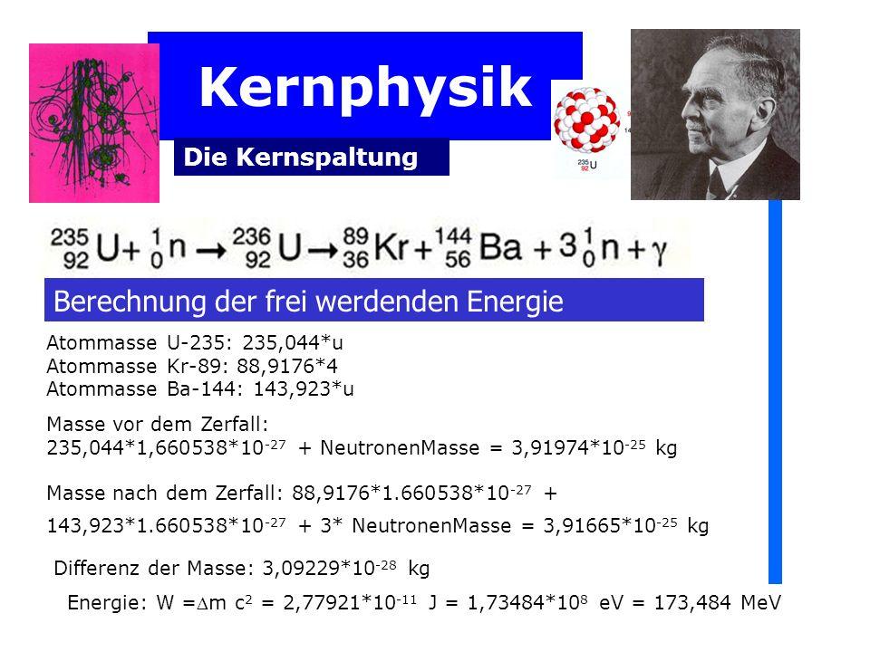 Kernphysik Berechnung der frei werdenden Energie Die Kernspaltung