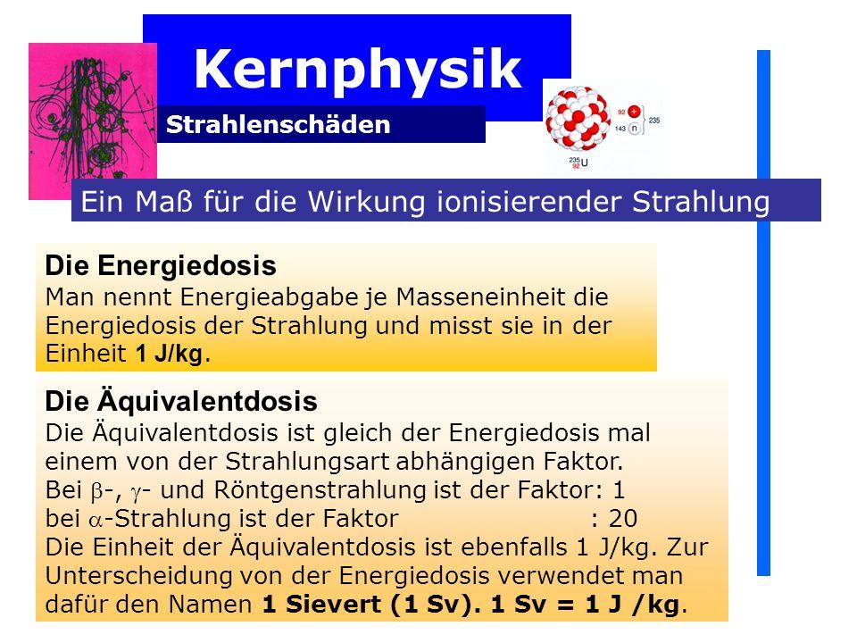 Kernphysik Ein Maß für die Wirkung ionisierender Strahlung