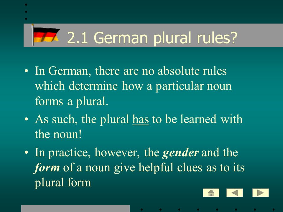 2.1 German plural rules In German, there are no absolute rules which determine how a particular noun forms a plural.