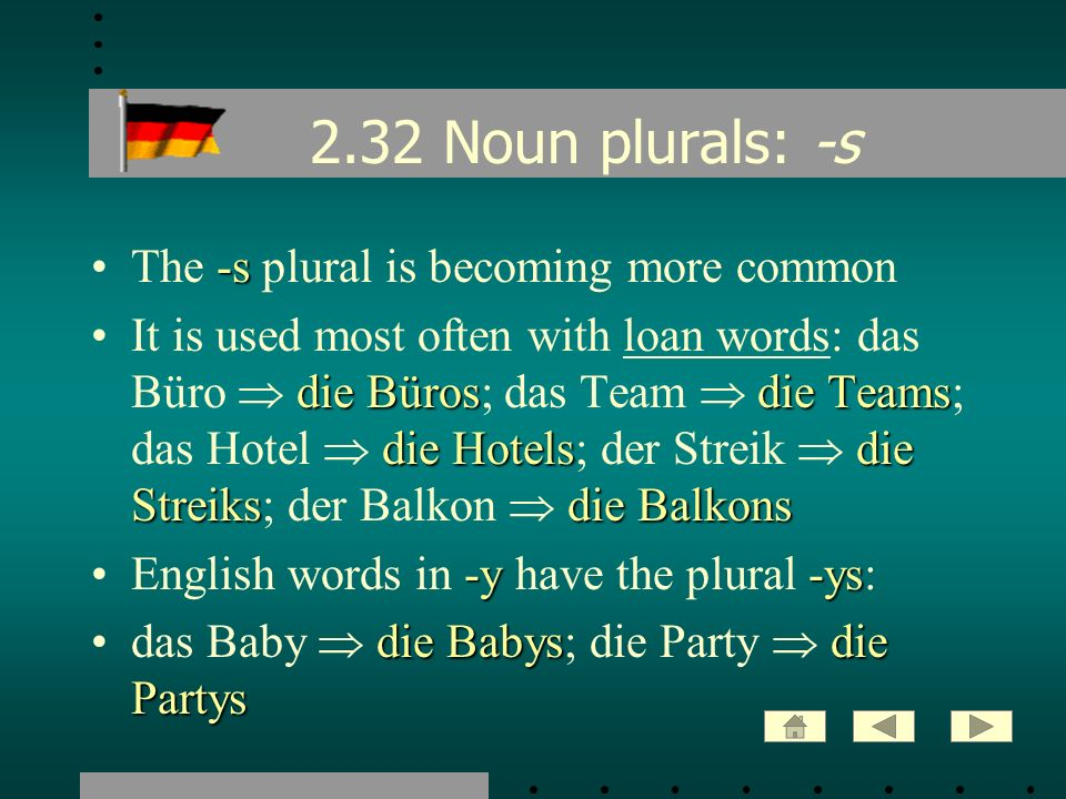 2.32 Noun plurals: -s The -s plural is becoming more common