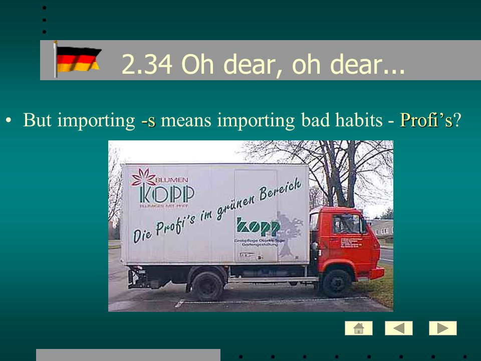 2.34 Oh dear, oh dear... But importing -s means importing bad habits - Profi's