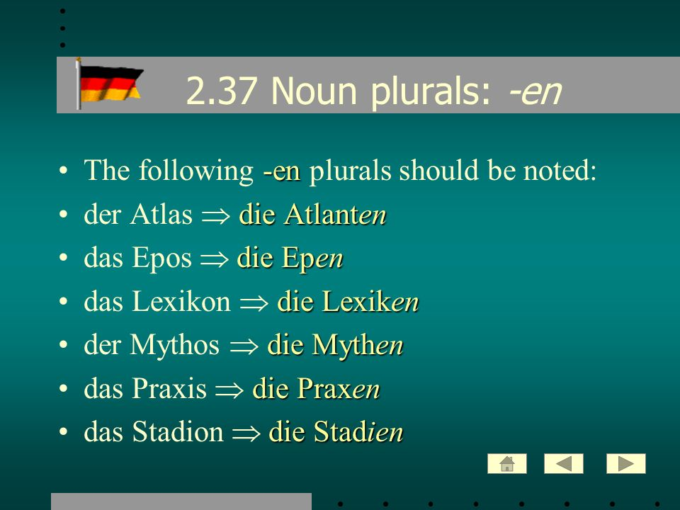 2.37 Noun plurals: -en The following -en plurals should be noted: