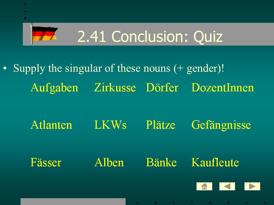 2.41 Conclusion: Quiz Supply the singular of these nouns (+ gender)!
