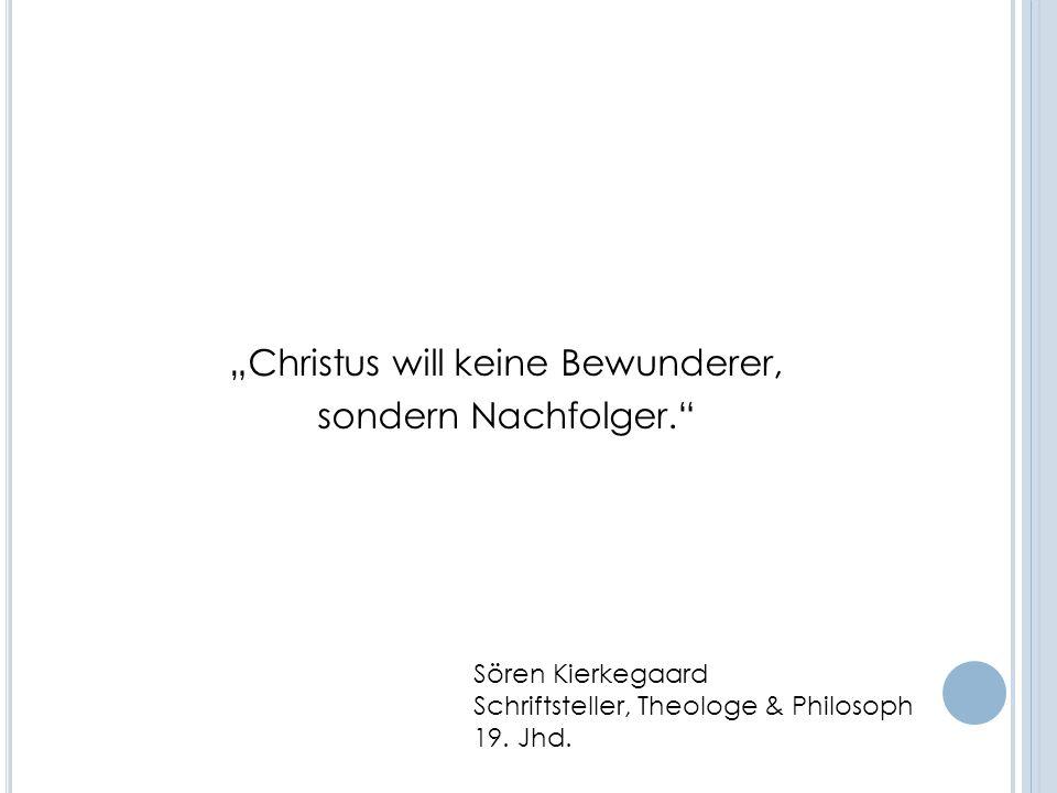 """""""Christus will keine Bewunderer, sondern Nachfolger."""