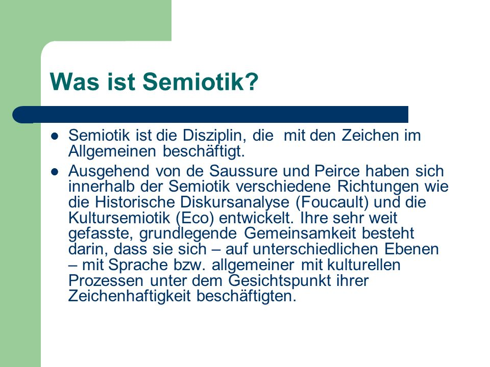 Was ist Semiotik Semiotik ist die Disziplin, die mit den Zeichen im Allgemeinen beschäftigt.