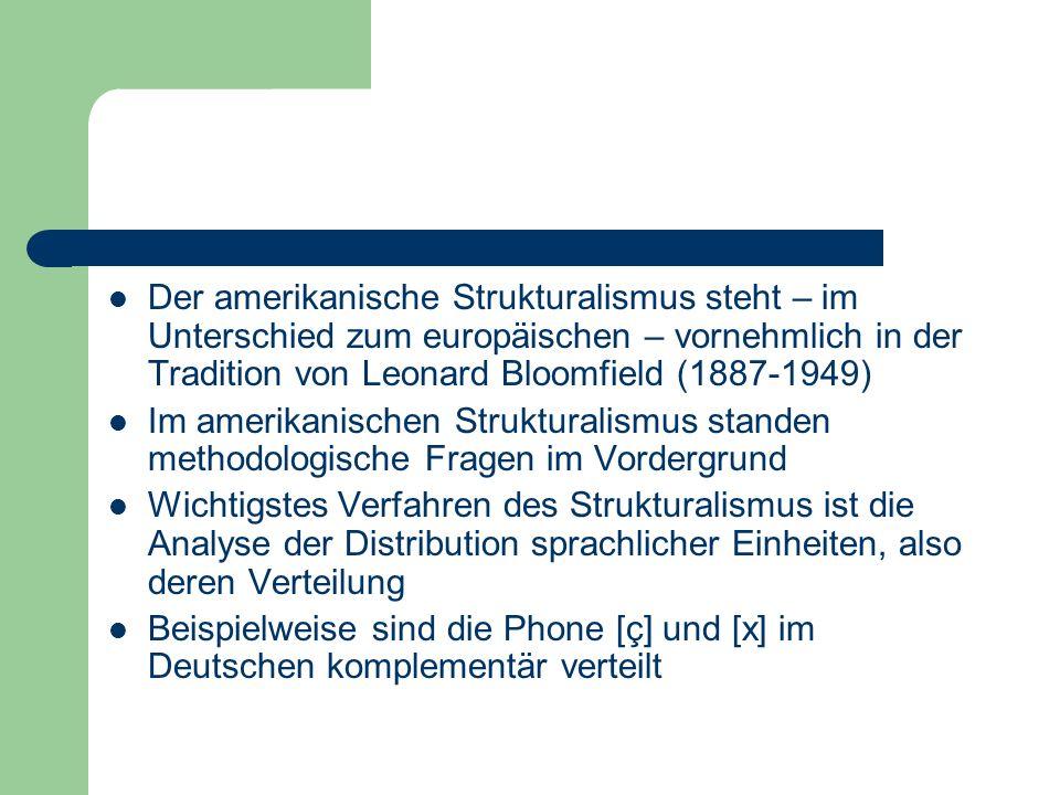 Der amerikanische Strukturalismus steht – im Unterschied zum europäischen – vornehmlich in der Tradition von Leonard Bloomfield (1887-1949)