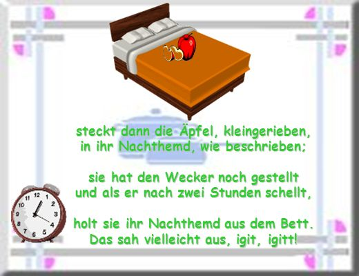 steckt dann die Äpfel, kleingerieben, in ihr Nachthemd, wie beschrieben; sie hat den Wecker noch gestellt und als er nach zwei Stunden schellt, holt sie ihr Nachthemd aus dem Bett.