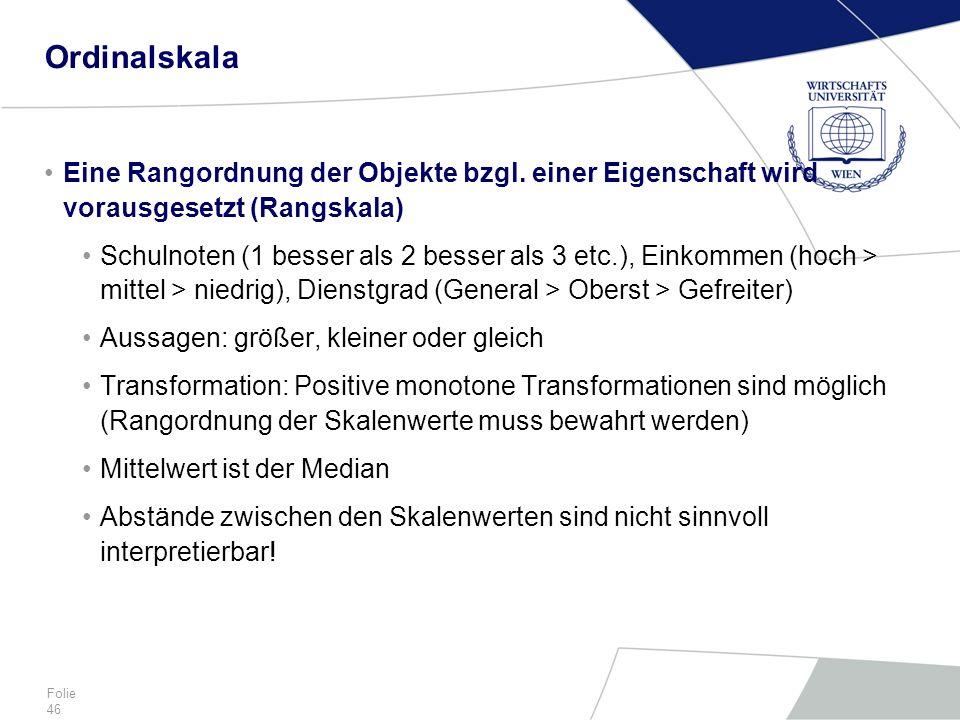 Ordinalskala Eine Rangordnung der Objekte bzgl. einer Eigenschaft wird vorausgesetzt (Rangskala)