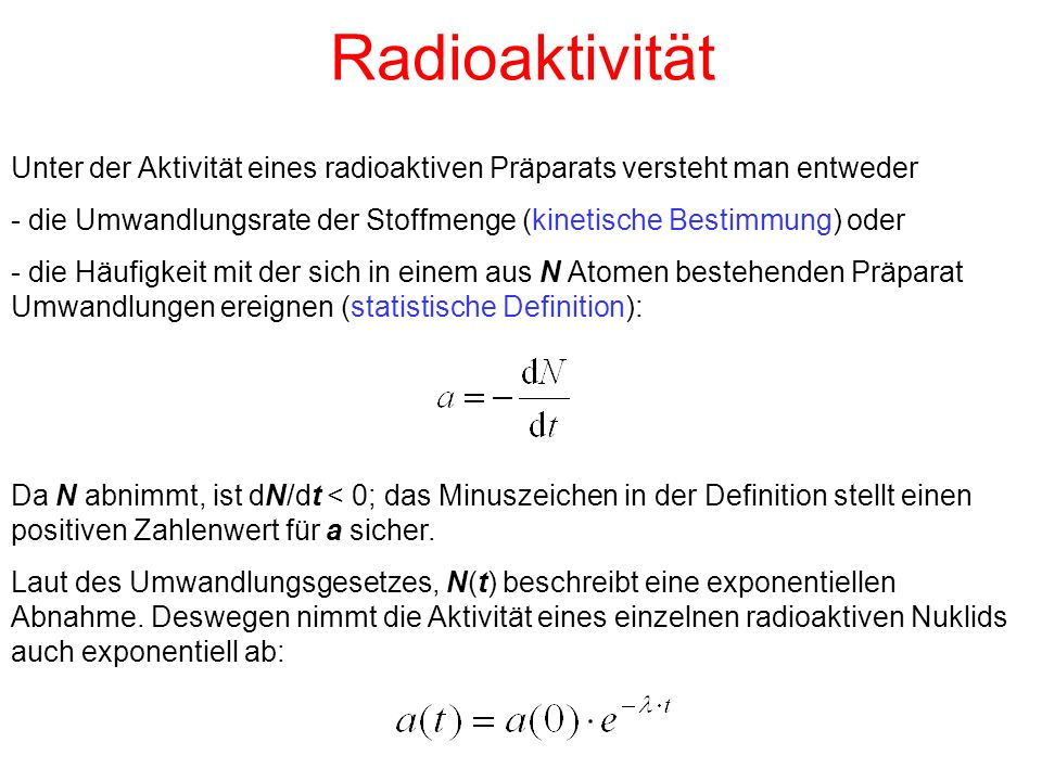 Radioaktivität Unter der Aktivität eines radioaktiven Präparats versteht man entweder.