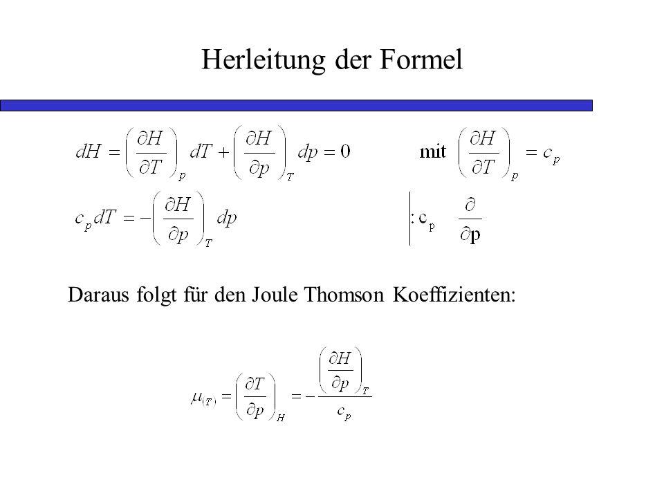 Herleitung der Formel Daraus folgt für den Joule Thomson Koeffizienten: