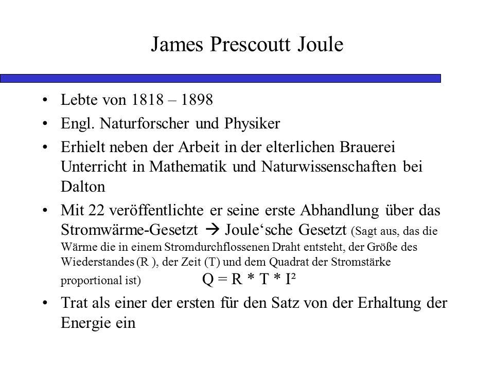 James Prescoutt Joule Lebte von 1818 – 1898