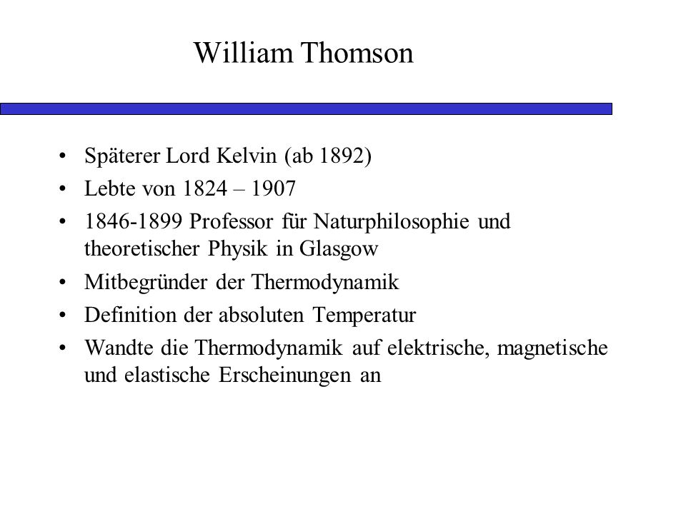 William Thomson Späterer Lord Kelvin (ab 1892) Lebte von 1824 – 1907