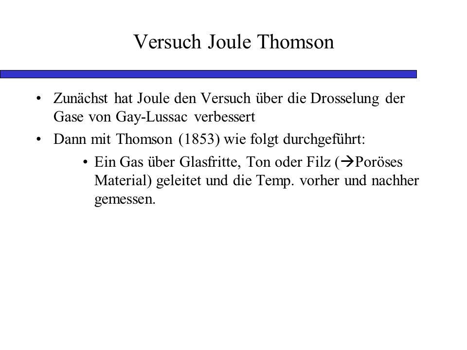 Versuch Joule Thomson Zunächst hat Joule den Versuch über die Drosselung der Gase von Gay-Lussac verbessert.