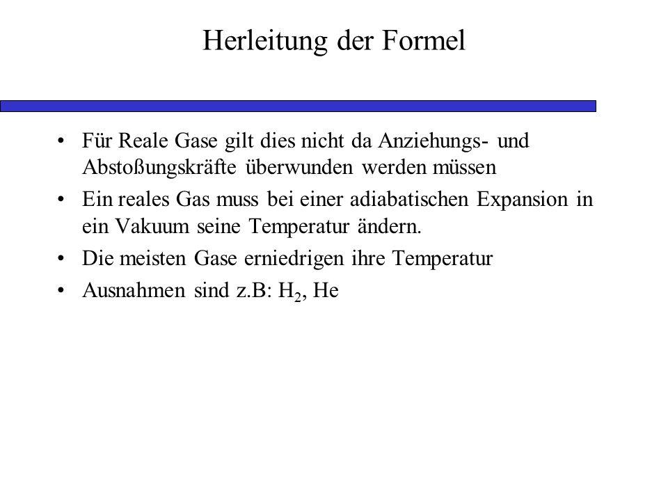 Herleitung der Formel Für Reale Gase gilt dies nicht da Anziehungs- und Abstoßungskräfte überwunden werden müssen.