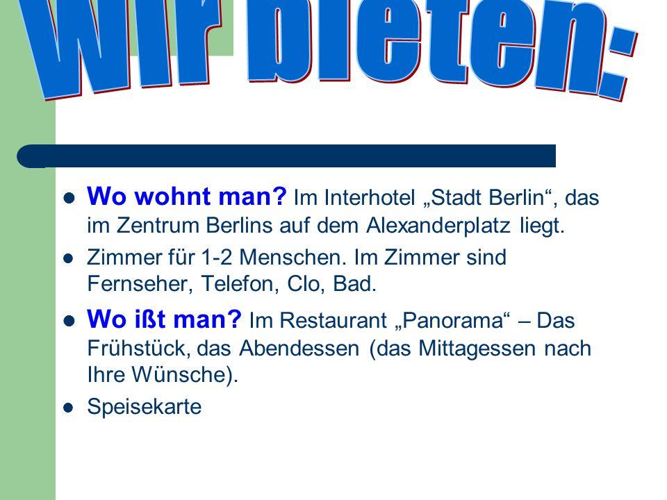 """Wir bieten: Wo wohnt man Im Interhotel """"Stadt Berlin , das im Zentrum Berlins auf dem Alexanderplatz liegt."""