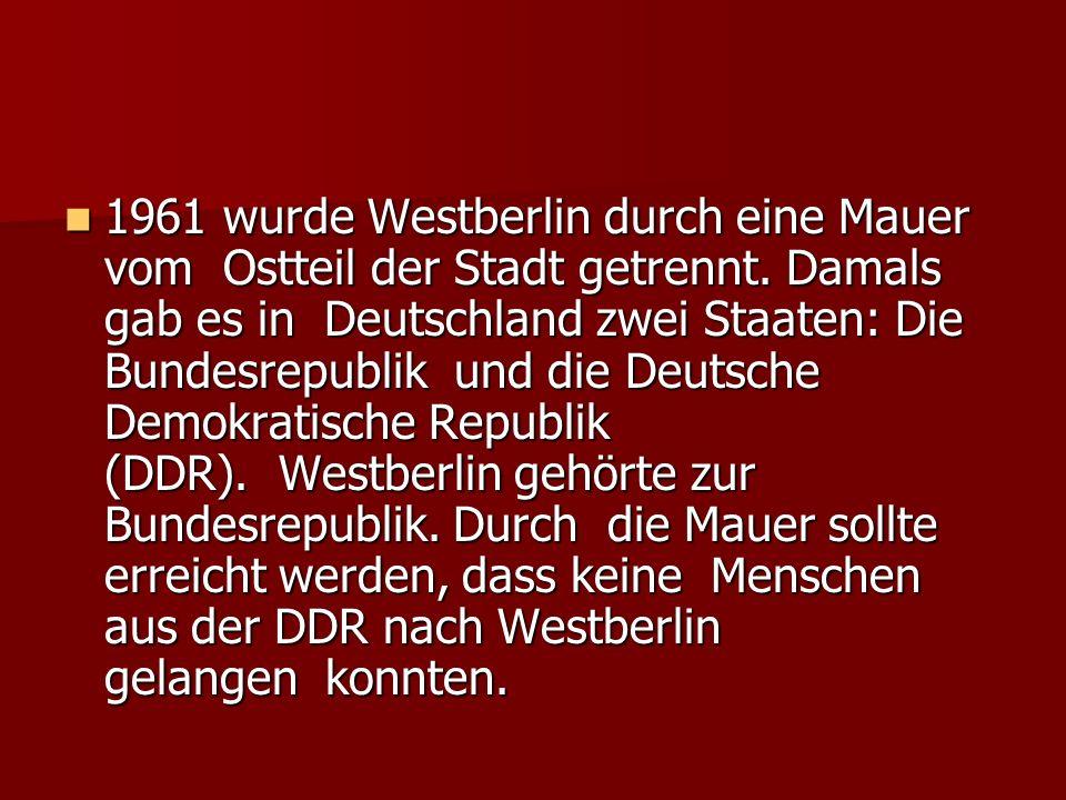 1961 wurde Westberlin durch eine Mauer vom Ostteil der Stadt getrennt