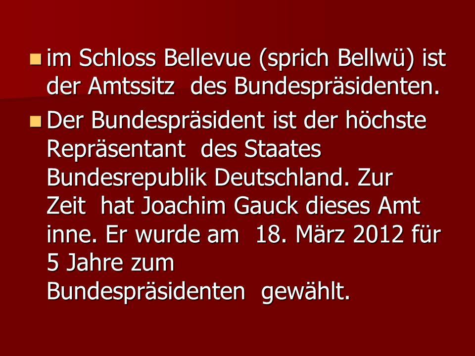 im Schloss Bellevue (sprich Bellwü) ist der Amtssitz des Bundespräsidenten.