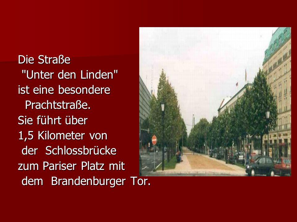 Die Straße Unter den Linden ist eine besondere. Prachtstraße. Sie führt über. 1,5 Kilometer von.