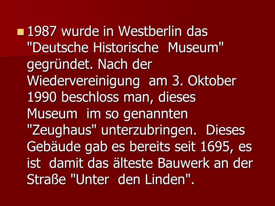 1987 wurde in Westberlin das Deutsche Historische Museum gegründet