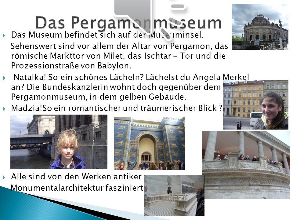 Das Pergamonmuseum Das Museum befindet sich auf der Museuminsel.