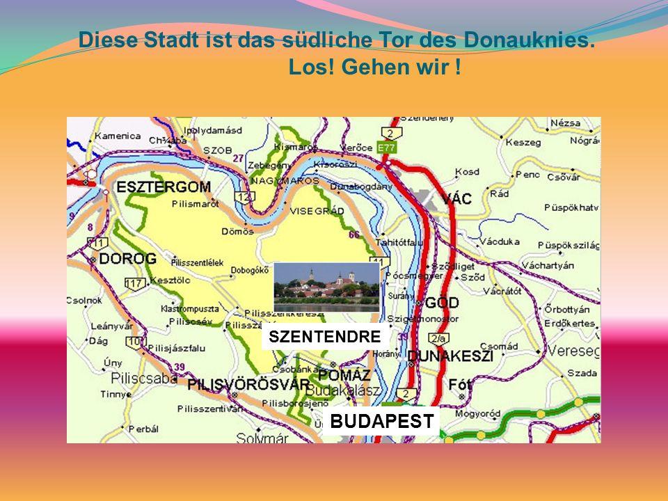Diese Stadt ist das südliche Tor des Donauknies. Los! Gehen wir !