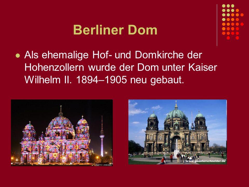 Berliner Dom Als ehemalige Hof- und Domkirche der Hohenzollern wurde der Dom unter Kaiser Wilhelm II.