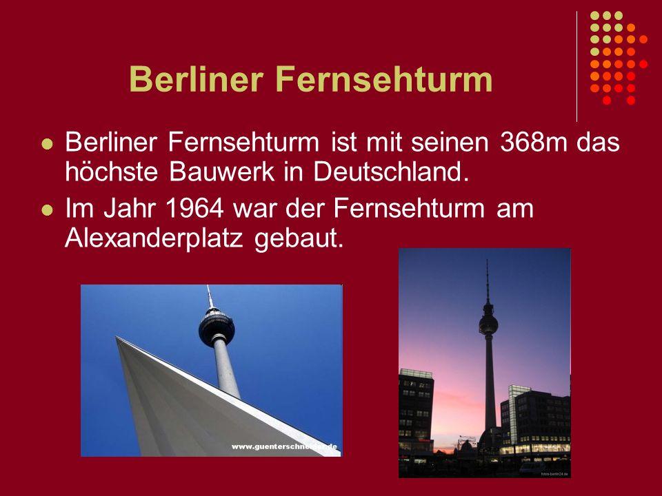 Berliner Fernsehturm Berliner Fernsehturm ist mit seinen 368m das höchste Bauwerk in Deutschland.