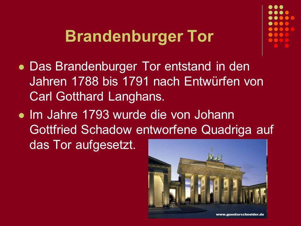 Brandenburger Tor Das Brandenburger Tor entstand in den Jahren 1788 bis 1791 nach Entwürfen von Carl Gotthard Langhans.