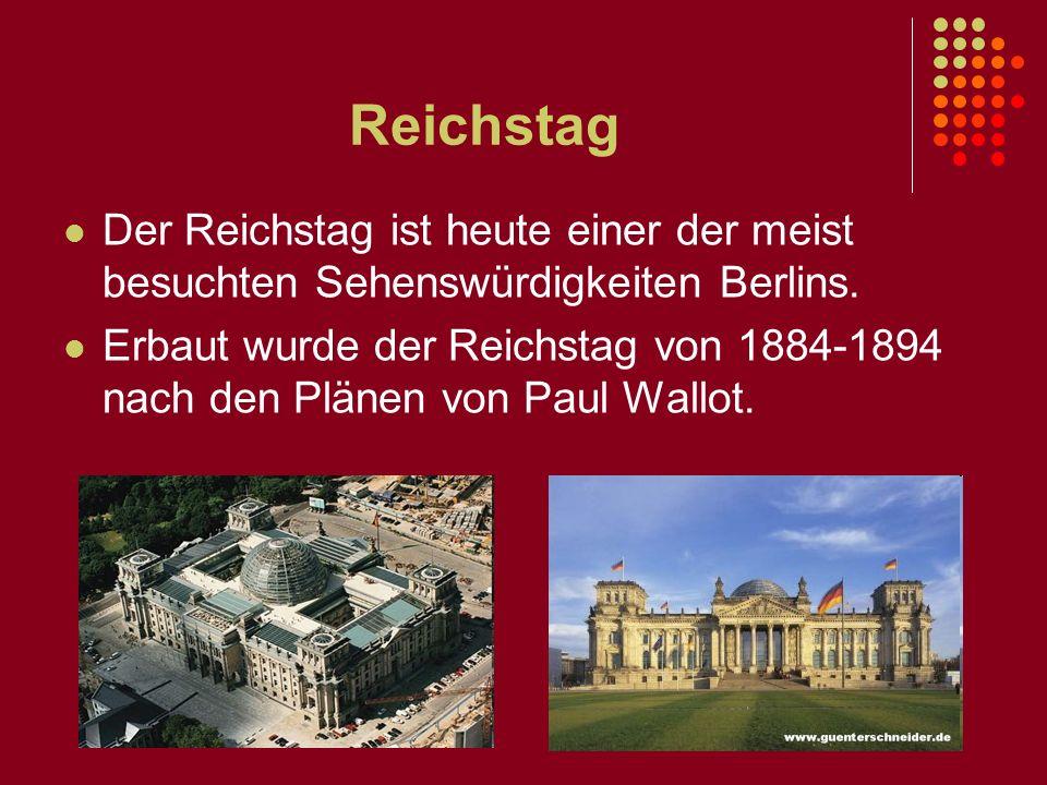 Reichstag Der Reichstag ist heute einer der meist besuchten Sehenswürdigkeiten Berlins.