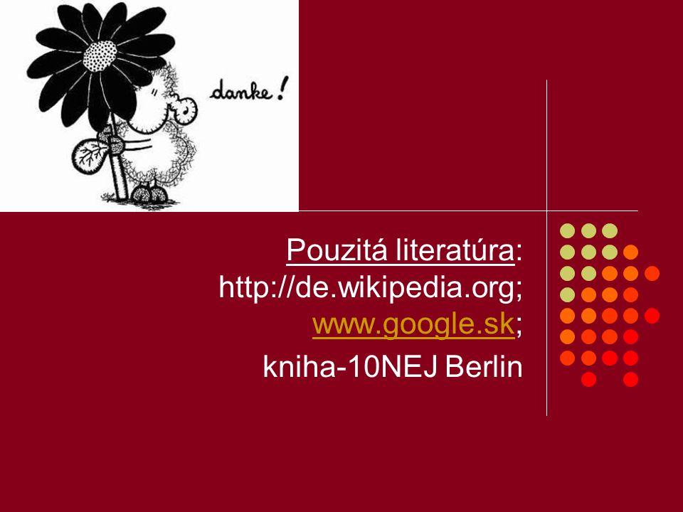Pouzitá literatúra: http://de.wikipedia.org; www.google.sk;