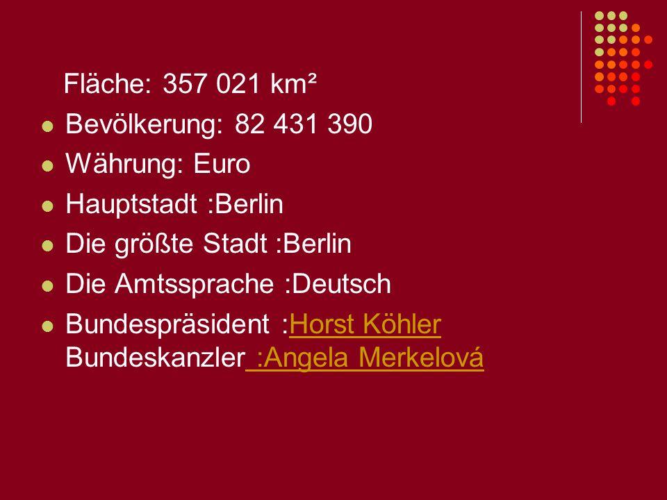 Fläche: 357 021 km² Bevölkerung: 82 431 390. Währung: Euro. Hauptstadt :Berlin. Die größte Stadt :Berlin.