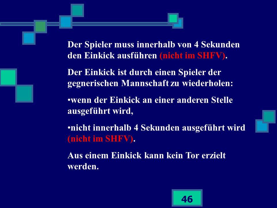Der Spieler muss innerhalb von 4 Sekunden den Einkick ausführen (nicht im SHFV).