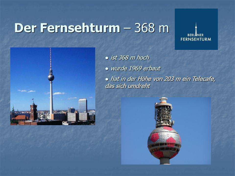 Der Fernsehturm – 368 m ● ist 368 m hoch ● wurde 1969 erbaut