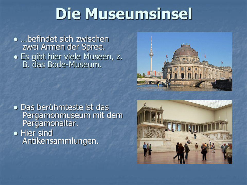 Die Museumsinsel ● …befindet sich zwischen zwei Armen der Spree.