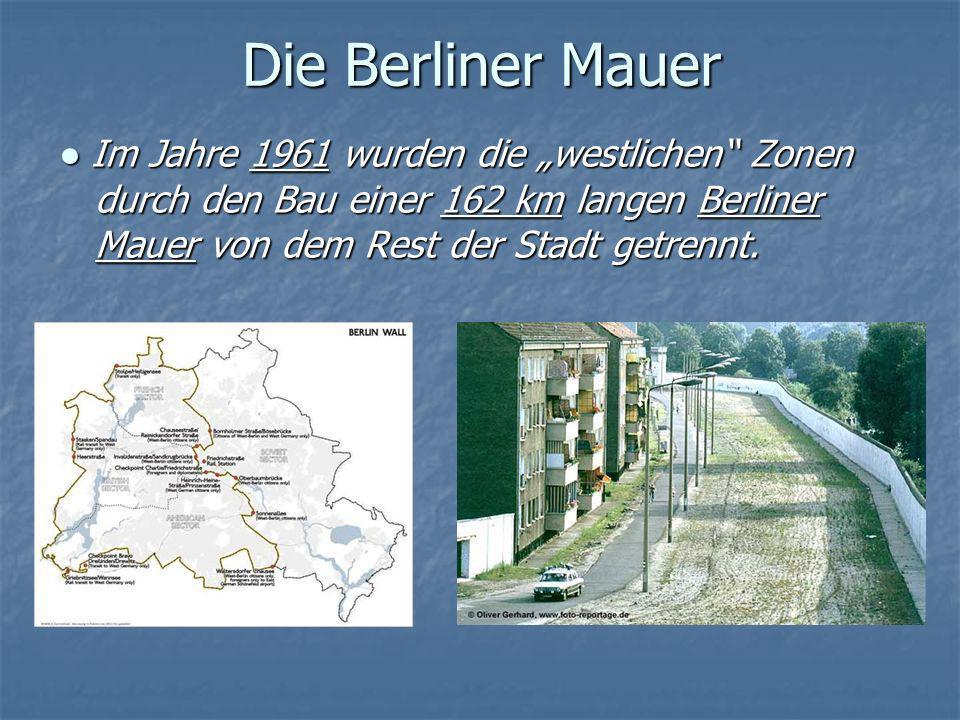 """Die Berliner Mauer ● Im Jahre 1961 wurden die """"westlichen Zonen durch den Bau einer 162 km langen Berliner Mauer von dem Rest der Stadt getrennt."""
