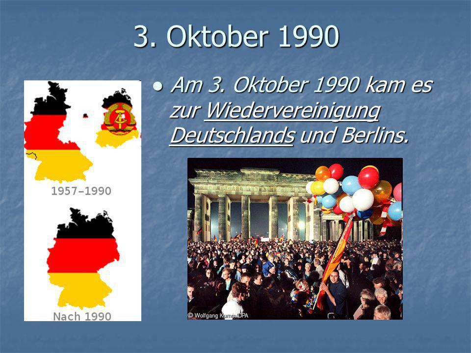 3. Oktober 1990 ● Am 3. Oktober 1990 kam es zur Wiedervereinigung Deutschlands und Berlins.