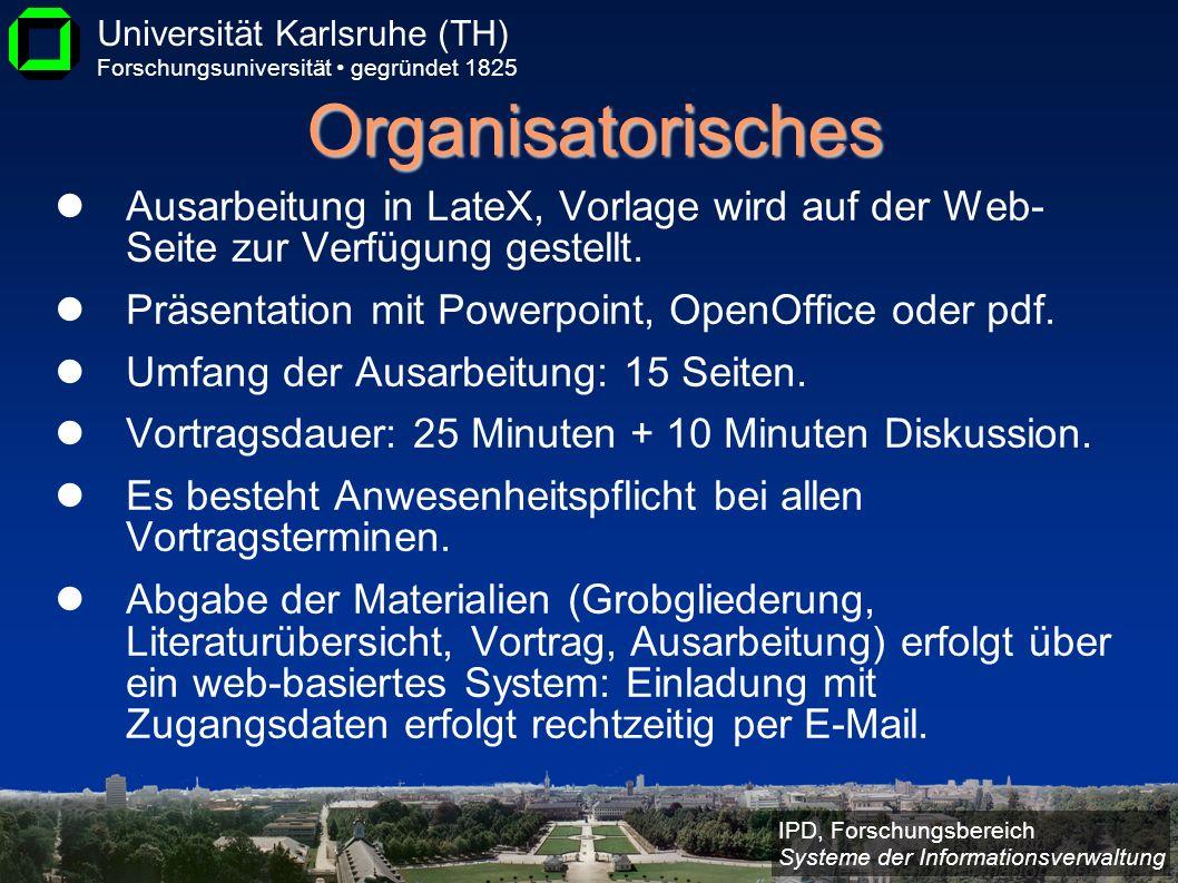 Organisatorisches Ausarbeitung in LateX, Vorlage wird auf der Web- Seite zur Verfügung gestellt. Präsentation mit Powerpoint, OpenOffice oder pdf.